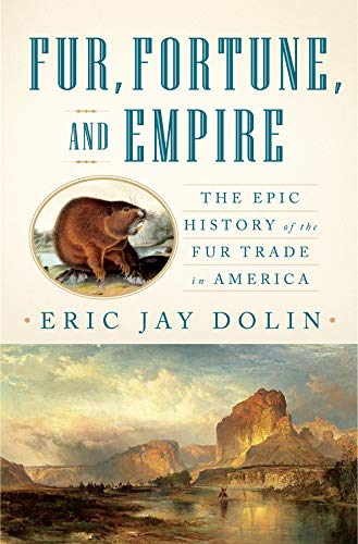 Image of Fur, Fortune, and Empire: The Epic History of the Fur Trade in America