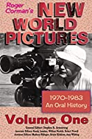 Roger Corman's New World Pictures (1970-1983): An Oral History Volume 1