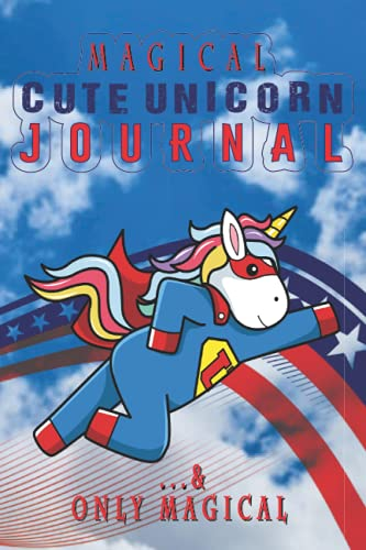 Magical Cute Unicorn Journal: A Lovely Diary Is To Record Daily Sudden Ideas Coming Into Mind For All Irrespective Of Girls, Boys, Kids, Adult Men And Women. A Notebook For Them Who Loves Clouds, Rainbow & Magical Strength & Courage