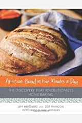 Artisan Bread in Five Minutes a Day: The Discovery That Revolutionizes Home Baking Hardcover