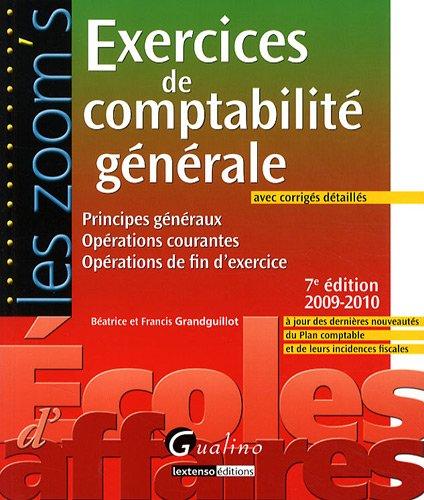 Exercices de comptabilité générale avec corrigés détaillés : Principes généraux ; Opérations courantes ; Opérations de fin d'exercice