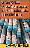 Gramática española para los estudiantes con dislexia (Italian Edition)