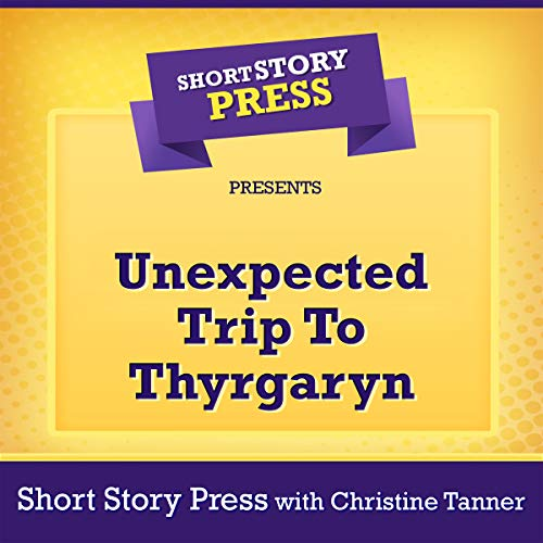 Short Story Press Presents Unexpected Trip to Thyrgaryn audiobook cover art