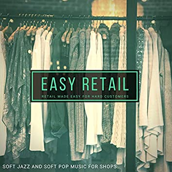 Easy Retail - Retail Made Easy For Hard Customers (Soft Jazz And Soft Pop Music For Shops)