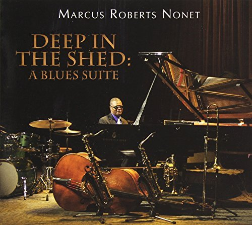 Deep in the Shed: A Blues Suite by Marcus Roberts (2012-07-28)