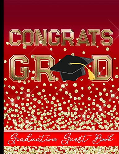 Congrats Grad - Graduation Guest Book: Keepsake For Graduates - Party Guests Sign In and Write Special Messages & Words of Inspiration - Bonus Gift Log Included