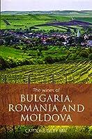 The wines of Bulgaria, Romania and Moldova (The Infinite Ideas Classic Wine Library)