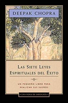 Las siete leyes espirituales del éxito - Una hora de sabiduría: Un pequeño libro para realizar sus sueños de [Deepak Chopra]