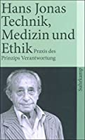 Technik, Medizin und Ethik. Zur Praxis des Prinzips Verantwortung. by Hans Jonas(1987-01-01)