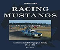 Racing Mustangs: An International Photographic History 1964-1986 (Made in America)