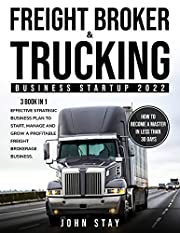 Freight Broker & Trucking Business Startup 2022: 3 in 1. Effective Strategic Business Plan to Start, Manage & Grow a Profitable Freight Brokerage Business. How to Become a Master in Less Than 30 Days