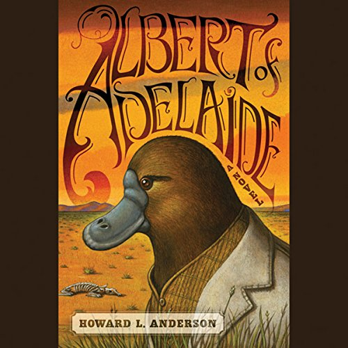 Albert of Adelaide     A Novel              By:                                                                                                                                 Howard Anderson                               Narrated by:                                                                                                                                 David Franklin                      Length: 6 hrs and 20 mins     15 ratings     Overall 3.7