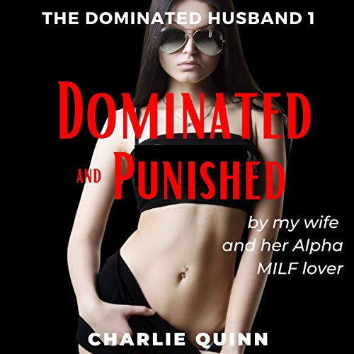Dominated and Punished: By My Wife and Her Alpha MILF Lover cover art