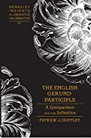 The English Gerund-participle: A Comparison With the Infinitive (Berkeley Insights in Linguistics & Semiotics)