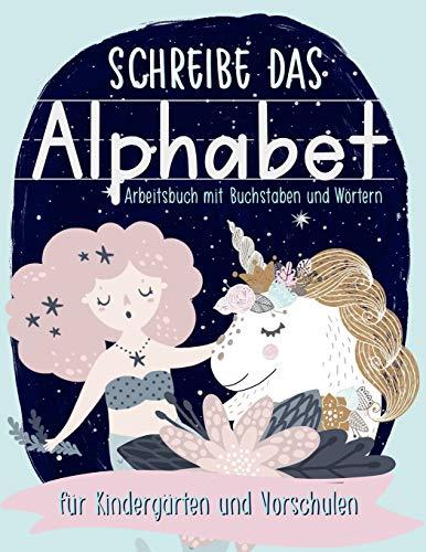 Schreibe das Alphabet: Arbeitsbuch mit Buchstaben und Wörtern: für Kindergärten und Vorschulen: Ein Arbeitsbuch zum Handschrift Üben mit einfachen ... Mädchen und Burschen (zwischen 3 und 5)