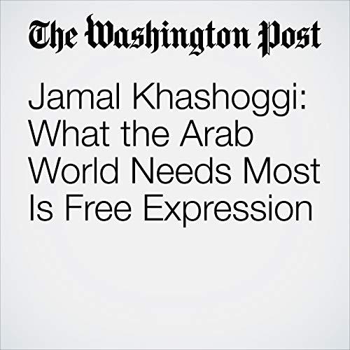Jamal Khashoggi: What the Arab World Needs Most Is Free Expression copertina