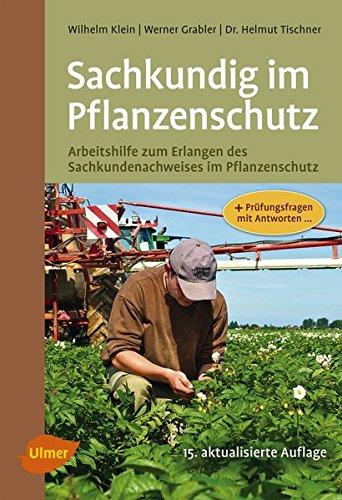 Sachkundig im Pflanzenschutz: Arbeitshilfe zum Erlangen des Sachkundenachweises im Pflanzenschutz plus Prüfungsfragen und Antworten
