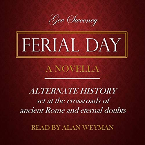 Ferial Day                   By:                                                                                                                                 Gev Sweeney                               Narrated by:                                                                                                                                 Alan Weyman                      Length: 1 hr and 45 mins     Not rated yet     Overall 0.0