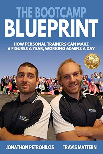 The Bootcamp Blueprint: How Personal Trainers can Make 6 Figure a Year, Working 60Mins a Day (personal training)