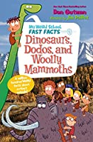 My Weird School Fast Facts: Dinosaurs, Dodos, and Woolly Mammoths (My Weird School Fast Facts, 6)