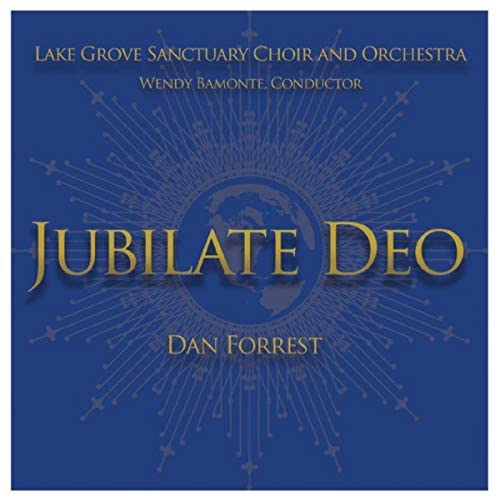 Lake Grove Sanctuary Choir, Wendy Bamonte, Conductor, Dan Forrest & Lake Grove Sanctuary Orchestra
