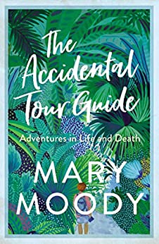 The Accidental Tour Guide: Adventures in Life and Death by [Mary Moody]