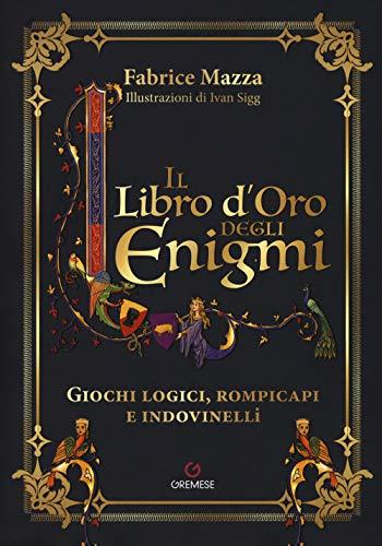 Il libro d'oro degli enigmi. Giochi logici, rompicapi e indovinelli