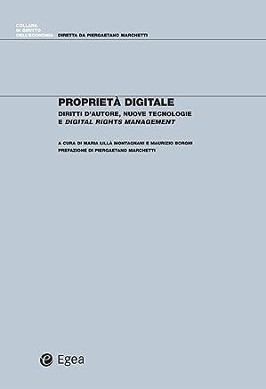 Proprietà digitale: Diritti dautore, nuove tecnologie e Digital Rights Management (Diritto delleconomia Vol. 6)