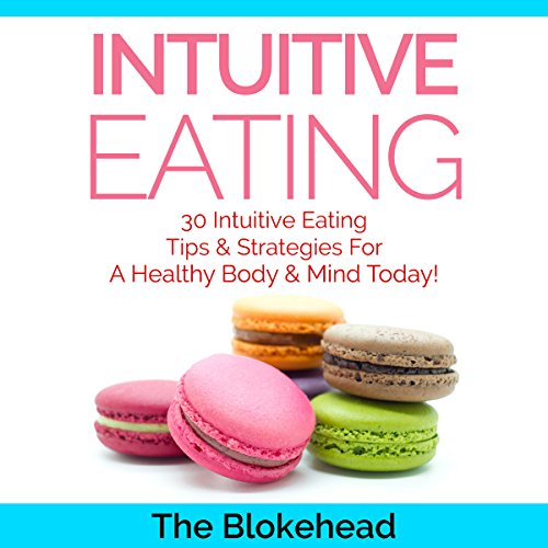 Intuitive Eating: 30 Intuitive Eating Tips & Strategies for a Healthy Body & Mind Today! audiobook cover art