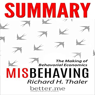 Summary of Misbehaving: The Making of Behavioral Economics by Richard Thaler     With In-Depth Analysis and Information              By:                                                                                                                                 better.me                               Narrated by:                                                                                                                                 Joe Wosik                      Length: 2 hrs and 5 mins     4 ratings     Overall 2.8