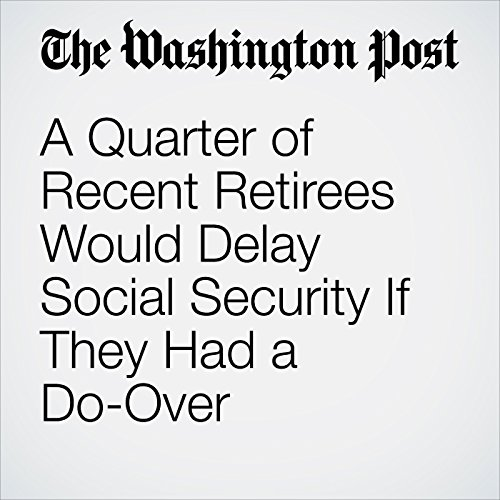 A Quarter of Recent Retirees Would Delay Social Security If They Had a Do-Over audiobook cover art