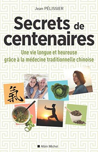 Secrets de centenaires: Une vie longue et heureuse grâce à la médecine traditionnelle chinoise
