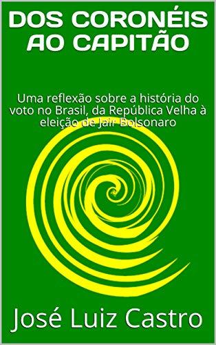 DOS CORONÉIS AO CAPITÃO: Uma reflexão sobre a história do voto no Brasil, da República Velha à eleição de Jair Bolsonaro