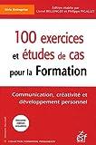 100 exercices et études de cas pour la formation - Communication, créativité et développement personnel