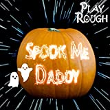 Spook Me Daddy