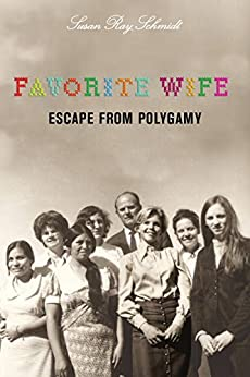 Favorite Wife: Escape from Polygamy by [Susan Ray Schmidt]