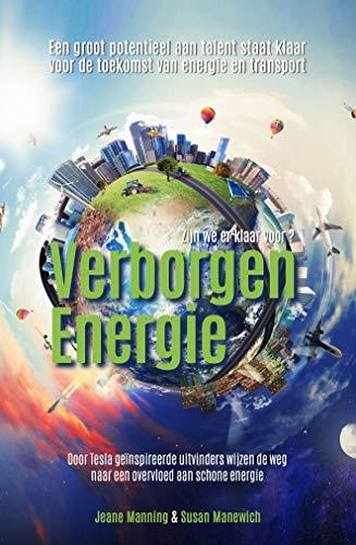 Verborgen Energie: Door Tesla geïnspireerde uitvinders wijzen de weg naar een overvloed aan schone energie (Dutch Edition)