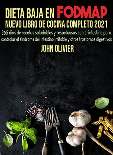 Dieta baja en FODMAP Nuevo libro de cocina completo 2021: 365 días de recetas saludables para controlar el síndrome del intestino irritable y otros trastornos digestivos