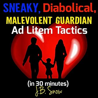 Sneaky, Diabolical, Malevolent Guardian Ad Litem Tactics     In 30 minutes (Divorce Court, Book 16)              By:                                                                                                                                 J.B. Snow                               Narrated by:                                                                                                                                 Bobby Pierce                      Length: 28 mins     Not rated yet     Overall 0.0