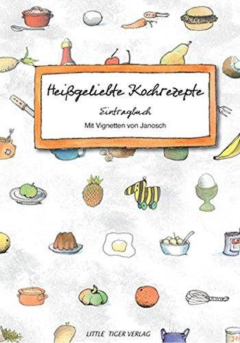 Heißgeliebte Kochrezepte: Eintragbuch zum Selberschreiben