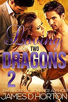Loving Two Dragons (Awakening Cycle Part 2) by [James D Horton]