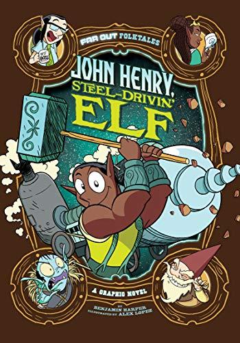 John Henry, Steel-Drivin' Elf: A Graphic Novel (Far Out Folktales)