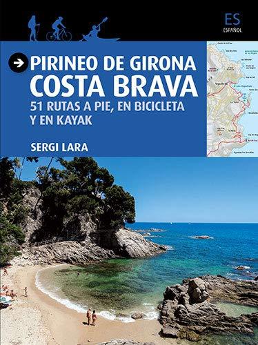 Pirineo de Girona. Costa Brava. 51 Rutas a pie, en bicicleta y en kayak (Guia & Mapa)
