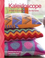 Kaleidoscope: Colours, Patterns and Textures to Knit and Crochet for the Home 0957165900 Book Cover