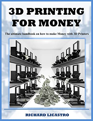 3D Printing For Money: The ultimate handbook on how to make Money with 3D Printers (English Edition)