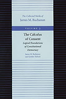Calculus of Consent -- Logical Foundations of Constitutional Democracy: 03 (The Collected Works of James M. Buchanan)