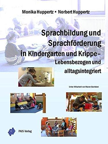 Sprachbildung und Sprachförderung in Kindergarten und Krippe - Lebensbezogen und alltagsintegriert