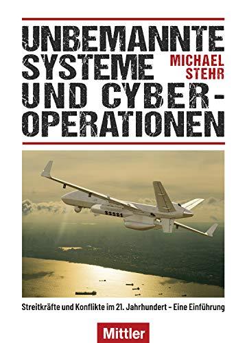 Unbemannte Systeme und Cyber-Operationen: Streitkräfte und Konflikte im 21. Jahrhundert - Eine Einführung
