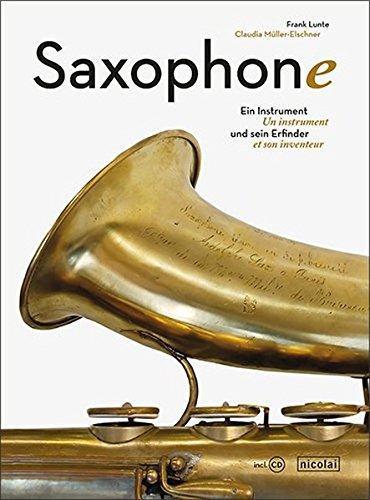 Saxophone: Ein Instrument und sein Erfinder. Un instrument et son inventeur
