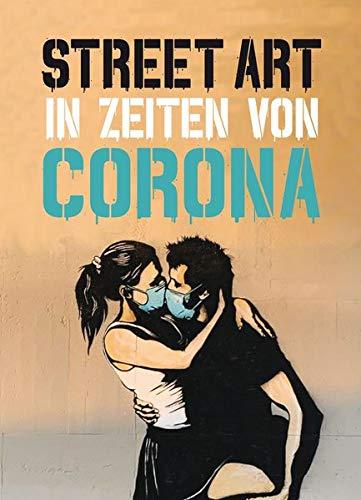 Street Art in Zeiten von Corona: 50 Statements von Graffiti-Künstlern (Midas Collection)